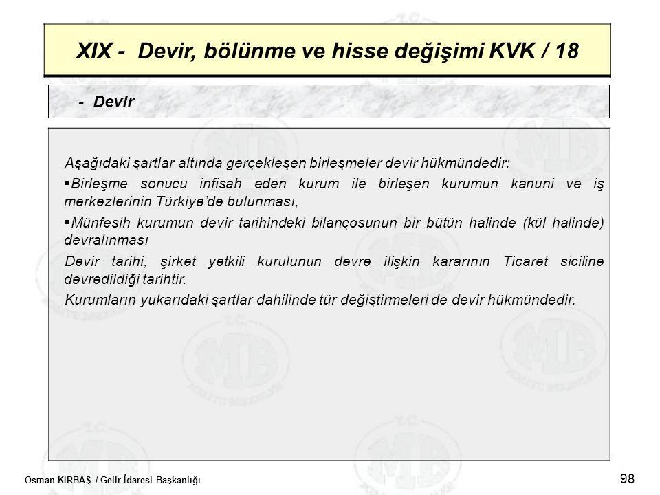 Osman KIRBAŞ / Gelir İdaresi Başkanlığı 98 XIX - Devir, bölünme ve hisse değişimi KVK / 18 - Devir Aşağıdaki şartlar altında gerçekleşen birleşmeler d