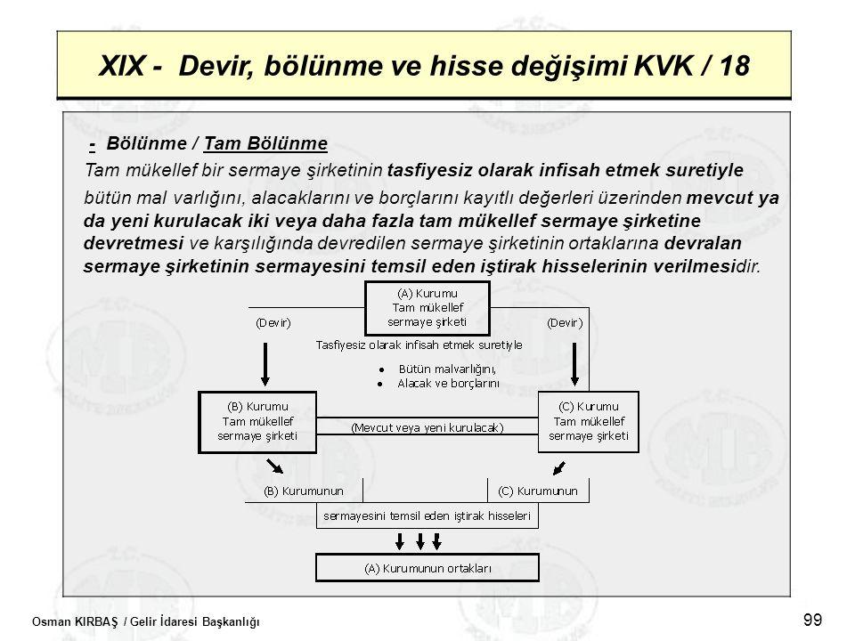 Osman KIRBAŞ / Gelir İdaresi Başkanlığı 99 XIX - Devir, bölünme ve hisse değişimi KVK / 18 - Bölünme / Tam Bölünme Tam mükellef bir sermaye şirketinin