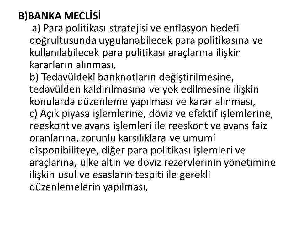 B)BANKA MECLİSİ a) Para politikası stratejisi ve enflasyon hedefi doğrultusunda uygulanabilecek para politikasına ve kullanılabilecek para politikası