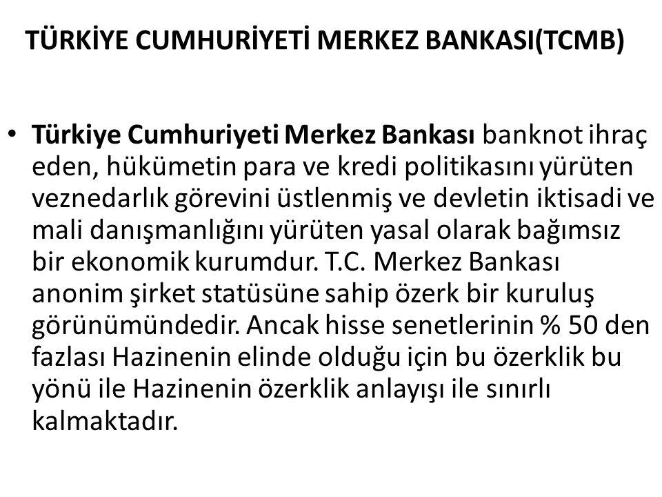 TÜRKİYE CUMHURİYETİ MERKEZ BANKASI(TCMB) • Türkiye Cumhuriyeti Merkez Bankası banknot ihraç eden, hükümetin para ve kredi politikasını yürüten vezneda