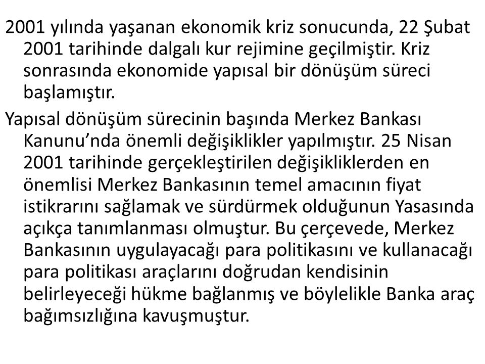 2001 yılında yaşanan ekonomik kriz sonucunda, 22 Şubat 2001 tarihinde dalgalı kur rejimine geçilmiştir. Kriz sonrasında ekonomide yapısal bir dönüşüm