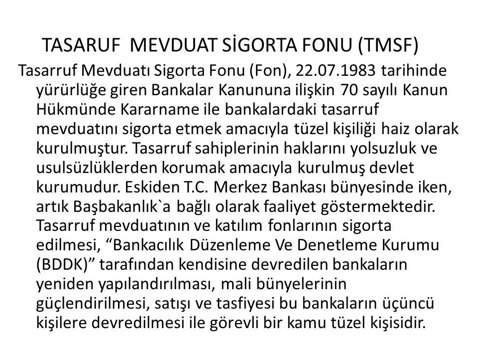 TASARUF MEVDUAT SİGORTA FONU (TMSF) Tasarruf Mevduatı Sigorta Fonu (Fon), 22.07.1983 tarihinde yürürlüğe giren Bankalar Kanununa ilişkin 70 sayılı Kan