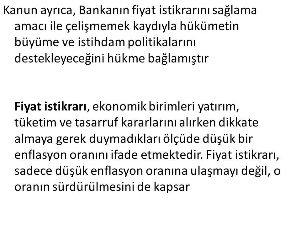 PARA POLİTİKASI KURULU Türkiye Cumhuriyet Merkez Bankası: Fiyat istikrarını sağlamak amacıyla para politikası ilke ve stratejilerinin ve bu stratejiler çerçevesinde Hükümet ile birlikte enflasyon hedefinin belirlemesi, Türk Lirasının iç ve dış değerini korumak için gerekli tedbirlerin alınması ve yabancı paralar ile altın karşısındaki muadeletini tespit etmeye yönelik kur rejiminin, yine Hükümet ile birlikte belirlenmesi ile görevli ve yetkili olarak Türkiye Cumhuriyet Merkez Bankası bünyesinde oluşturulmuş bir kuruldur.Para politikası kurulunun, Başkanı(Guvernör) başkanlığı altında,Başkan yardımcıları,banka meclis üyeleri arasından seçilecek bir üye ve başkanın önerisi üzerine müşterek kararla atanacak bir üyeden oluşur