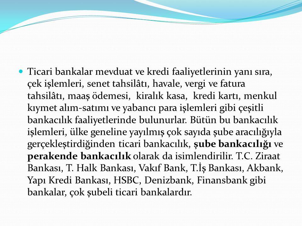  Ticari bankalar mevduat ve kredi faaliyetlerinin yanı sıra, çek işlemleri, senet tahsilâtı, havale, vergi ve fatura tahsilâtı, maaş ödemesi, kiralık