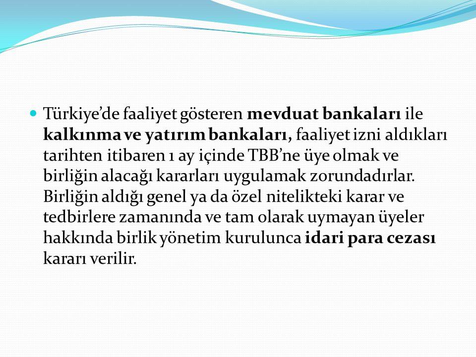  Türkiye'de faaliyet gösteren mevduat bankaları ile kalkınma ve yatırım bankaları, faaliyet izni aldıkları tarihten itibaren 1 ay içinde TBB'ne üye o