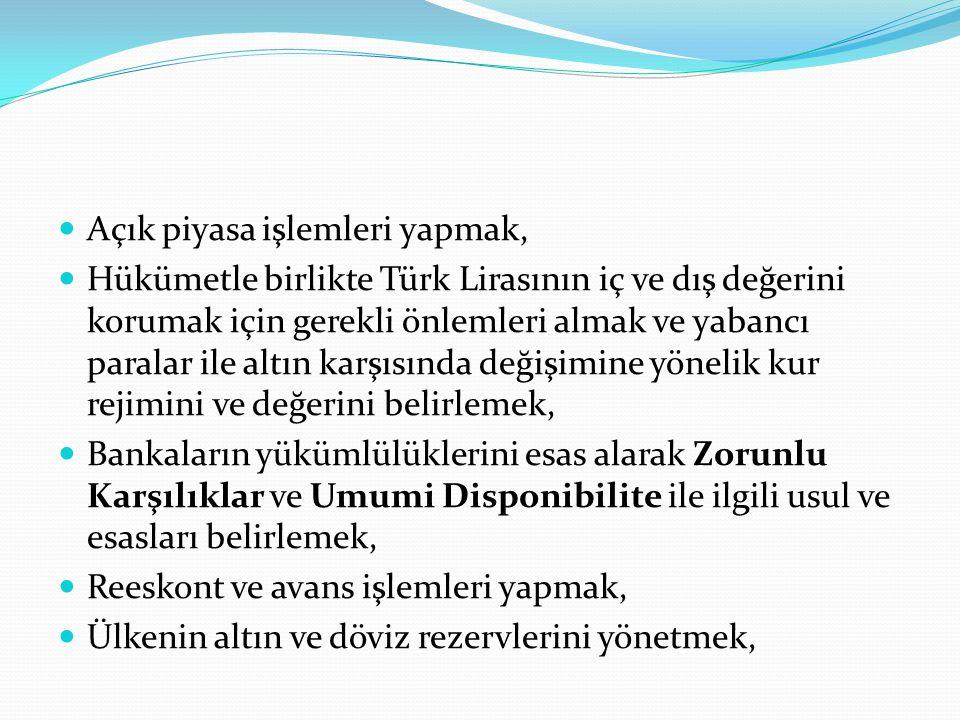 Açık piyasa işlemleri yapmak,  Hükümetle birlikte Türk Lirasının iç ve dış değerini korumak için gerekli önlemleri almak ve yabancı paralar ile alt