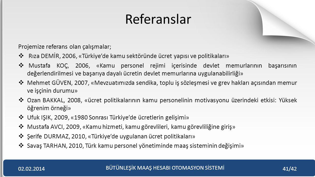 Referanslar Projemize referans olan çalışmalar;  Rıza DEMİR, 2006, «Türkiye'de kamu sektöründe ücret yapısı ve politikaları»  Mustafa KOÇ, 2006, «Ka