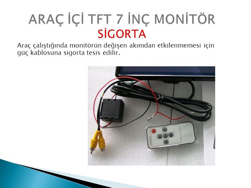 Araç çalıştığında monitörün değişen akımdan etkilenmemesi için güç kablosuna sigorta tesis edilir.