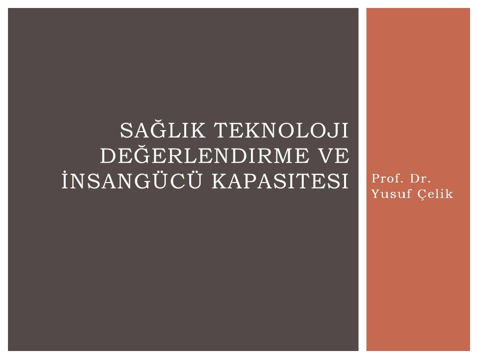 Prof. Dr. Yusuf Çelik SAĞLIK TEKNOLOJI DEĞERLENDIRME VE İNSANGÜCÜ KAPASITESI
