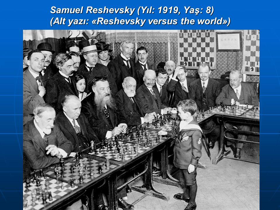 Samuel Reshevsky (Yıl: 1919, Yaş: 8) (Alt yazı: «Reshevsky versus the world»)