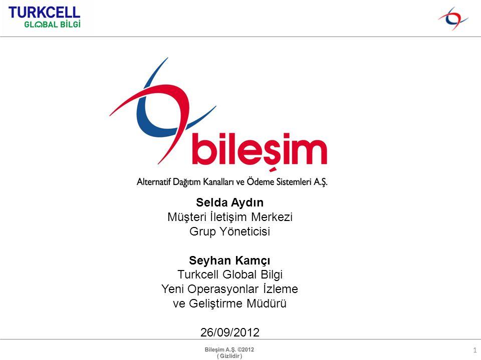 1 Selda Aydın Müşteri İletişim Merkezi Grup Yöneticisi Seyhan Kamçı Turkcell Global Bilgi Yeni Operasyonlar İzleme ve Geliştirme Müdürü 26/09/2012