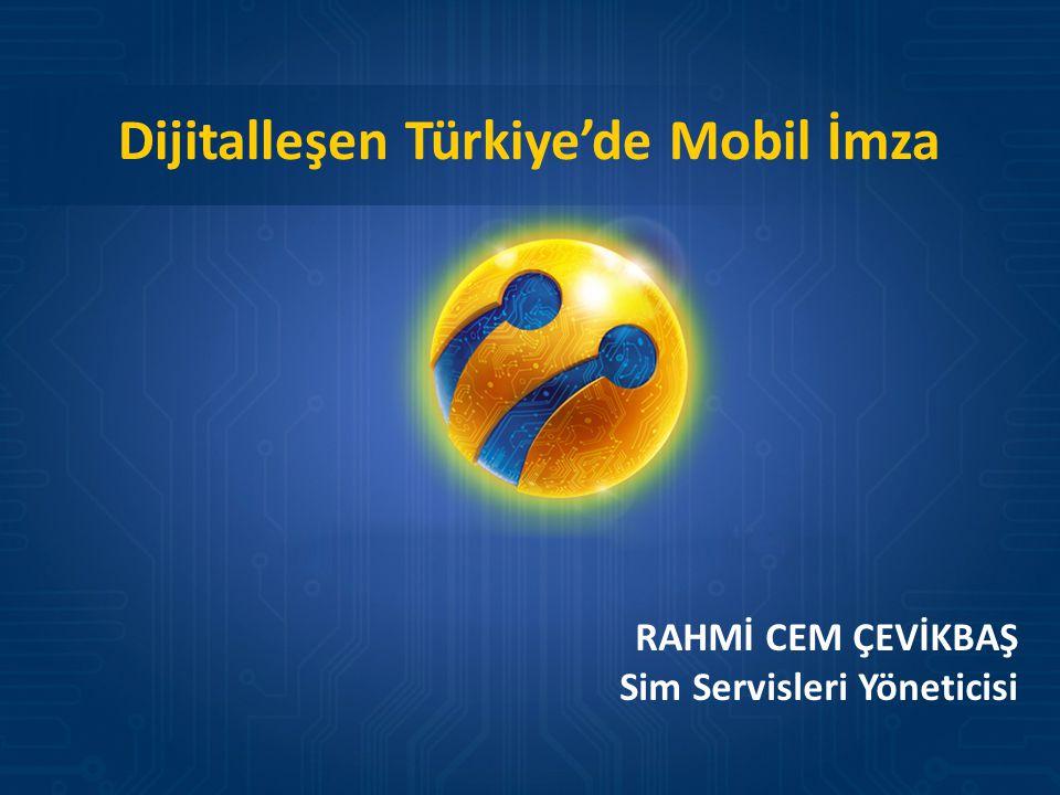 Dijitalleşen Türkiye'de Mobil İmza RAHMİ CEM ÇEVİKBAŞ Sim Servisleri Yöneticisi