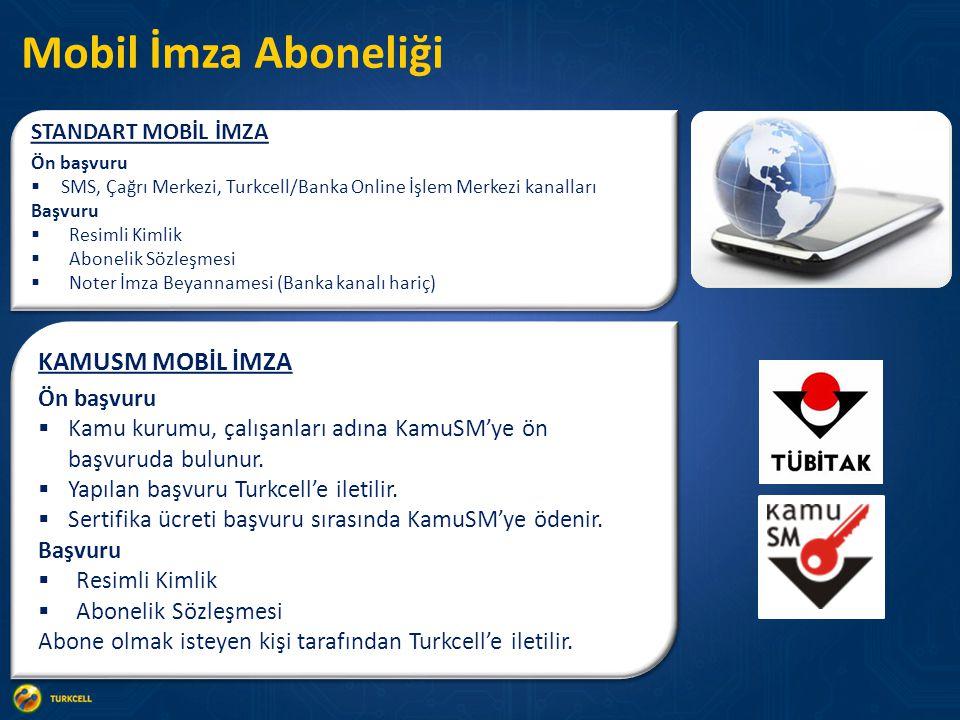 Mobil İmza Aboneliği STANDART MOBİL İMZA Ön başvuru  SMS, Çağrı Merkezi, Turkcell/Banka Online İşlem Merkezi kanalları Başvuru  Resimli Kimlik  Abonelik Sözleşmesi  Noter İmza Beyannamesi (Banka kanalı hariç) STANDART MOBİL İMZA Ön başvuru  SMS, Çağrı Merkezi, Turkcell/Banka Online İşlem Merkezi kanalları Başvuru  Resimli Kimlik  Abonelik Sözleşmesi  Noter İmza Beyannamesi (Banka kanalı hariç) KAMUSM MOBİL İMZA Ön başvuru  Kamu kurumu, çalışanları adına KamuSM'ye ön başvuruda bulunur.