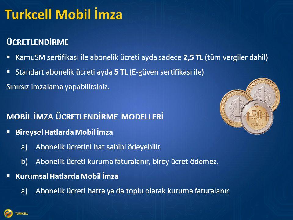 Turkcell Mobil İmza ÜCRETLENDİRME  KamuSM sertifikası ile abonelik ücreti ayda sadece 2,5 TL (tüm vergiler dahil)  Standart abonelik ücreti ayda 5 TL (E-güven sertifikası ile) Sınırsız imzalama yapabilirsiniz.