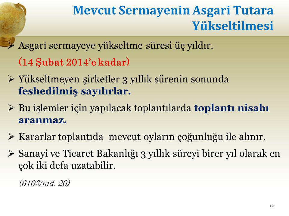Mevcut Sermayenin Asgari Tutara Yükseltilmesi  Asgari sermayeye yükseltme süresi üç yıldır. (14 Şubat 2014'e kadar)  Yükseltmeyen şirketler 3 yıllık