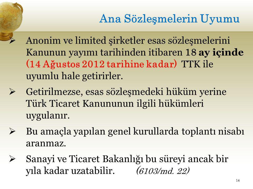 Ana Sözleşmelerin Uyumu  Anonim ve limited şirketler esas sözleşmelerini Kanunun yayımı tarihinden itibaren 18 ay içinde (14 Ağustos 2012 tarihine ka