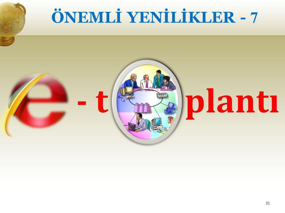ÖNEMLİ YENİLİKLER - 7 - t plantı 31