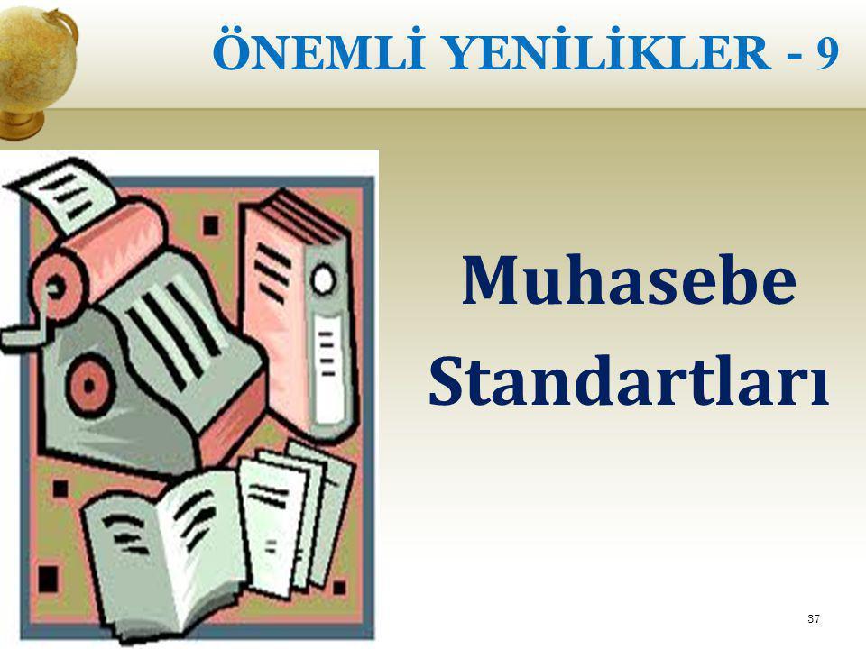 ÖNEMLİ YENİLİKLER - 9 Muhasebe Standartları 37