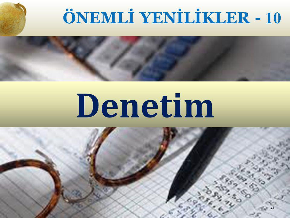 ÖNEMLİ YENİLİKLER - 10 Denetim 41
