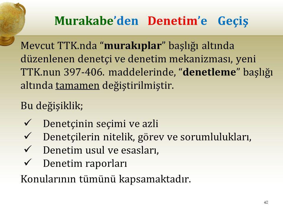 """Murakabe'den Denetim'e Geçiş Mevcut TTK.nda """"murakıplar"""" başlığı altında düzenlenen denetçi ve denetim mekanizması, yeni TTK.nun 397-406. maddelerinde"""