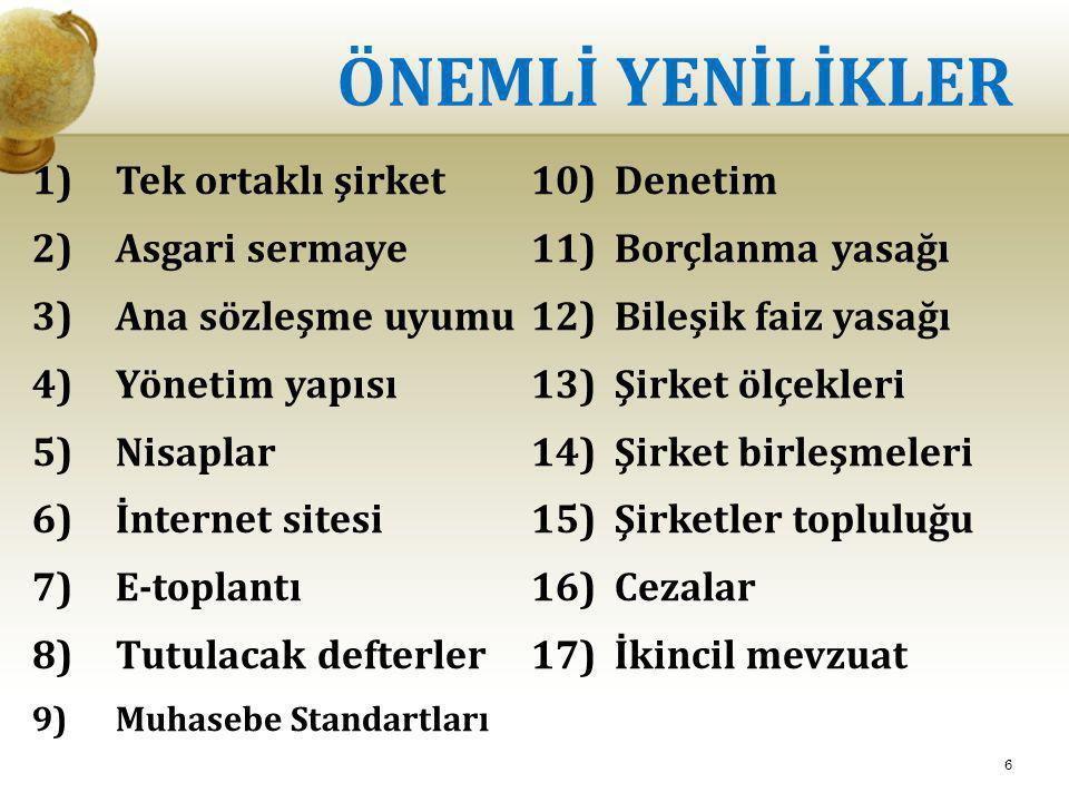 ÖNEMLİ YENİLİKLER 1)Tek ortaklı şirket 2)Asgari sermaye 3)Ana sözleşme uyumu 4)Yönetim yapısı 5)Nisaplar 6)İnternet sitesi 7)E-toplantı 8)Tutulacak de