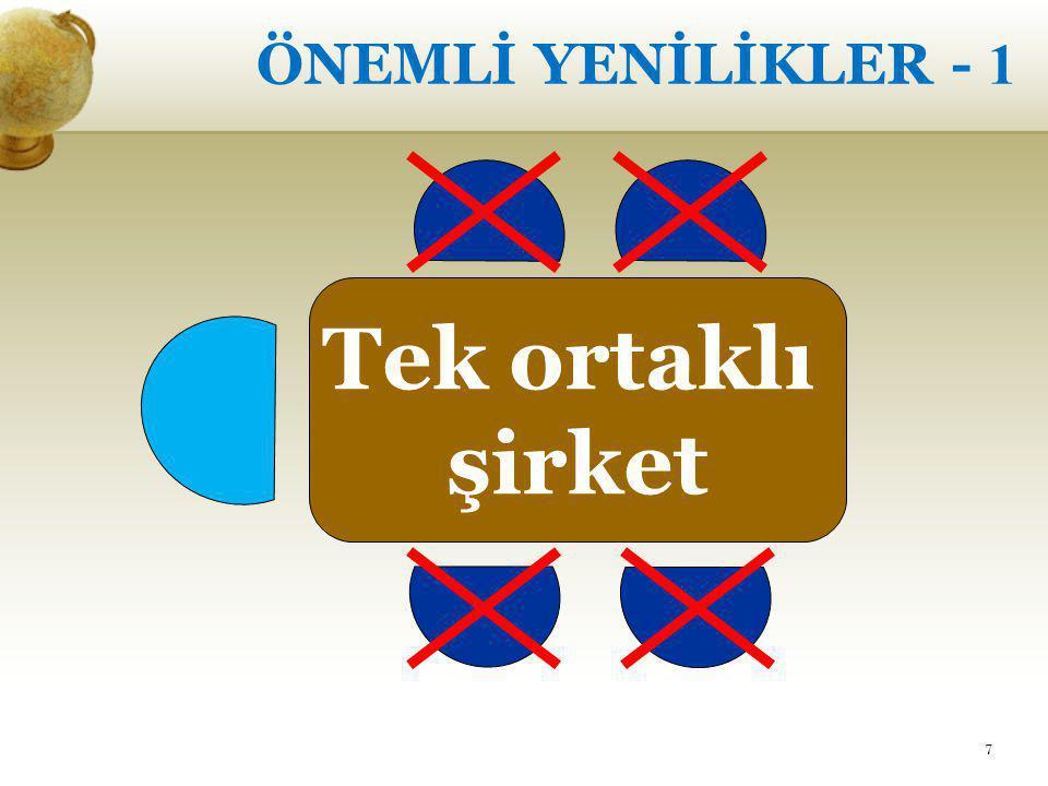 Tek ortaklı şirket ÖNEMLİ YENİLİKLER - 1 7
