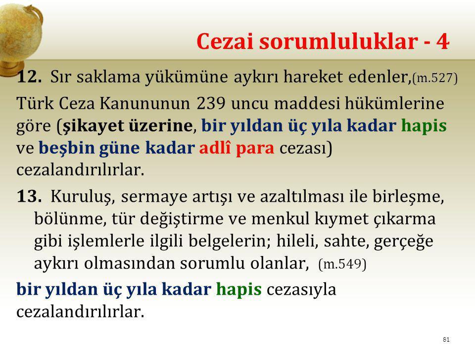 Cezai sorumluluklar - 4 12. Sır saklama yükümüne aykırı hareket edenler, (m.527) Türk Ceza Kanununun 239 uncu maddesi hükümlerine göre (şikayet üzerin