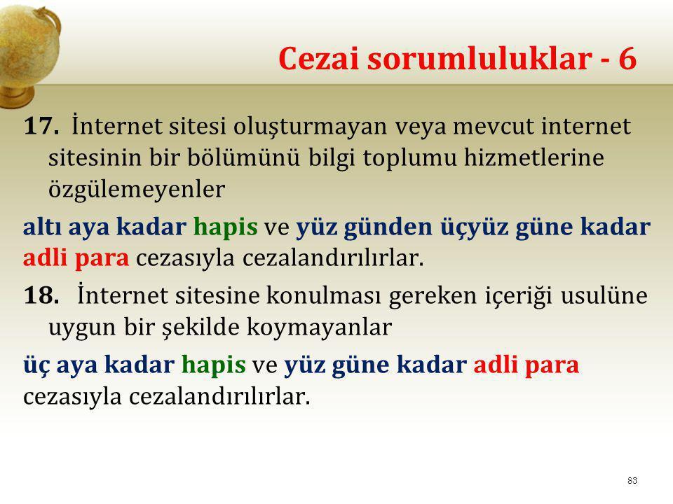 Cezai sorumluluklar - 6 17. İnternet sitesi oluşturmayan veya mevcut internet sitesinin bir bölümünü bilgi toplumu hizmetlerine özgülemeyenler altı ay