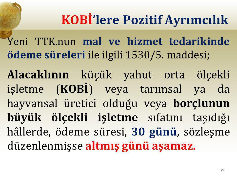 KOBİ'lere Pozitif Ayrımcılık Yeni TTK.nun mal ve hizmet tedarikinde ödeme süreleri ile ilgili 1530/5. maddesi; Alacaklının küçük yahut orta ölçekli iş