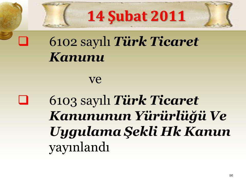  6102 sayılı Türk Ticaret Kanunu ve  6103 sayılı Türk Ticaret Kanununun Yürürlüğü Ve Uygulama Şekli Hk Kanun yayınlandı 14 Şubat 2011 96
