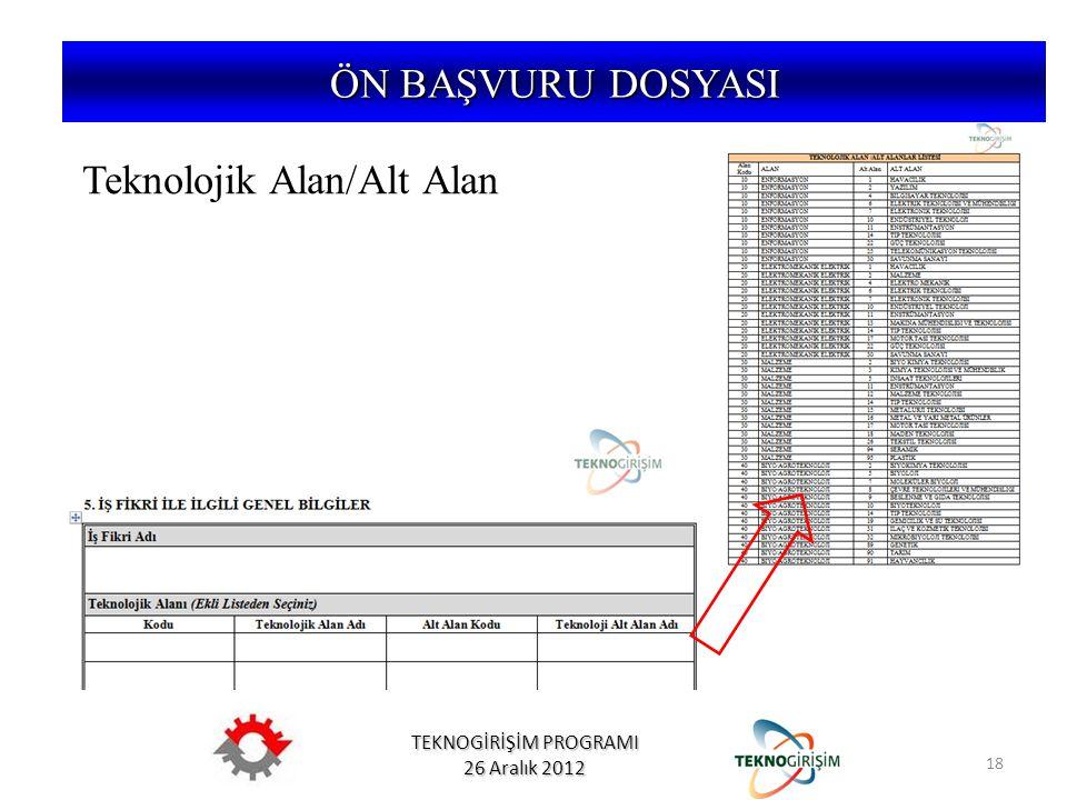 TEKNOGİRİŞİM PROGRAMI 26 Aralık 2012 ÖN BAŞVURU DOSYASI Teknolojik Alan/Alt Alan 18