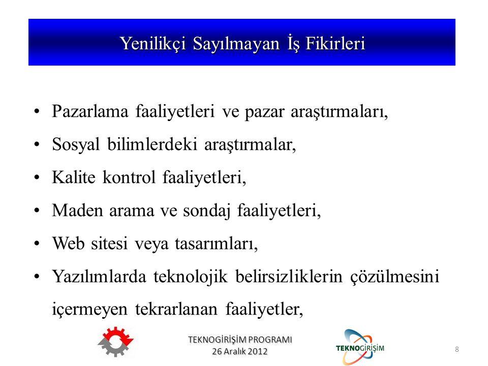 TEKNOGİRİŞİM PROGRAMI 26 Aralık 2012 •Pazarlama faaliyetleri ve pazar araştırmaları, •Sosyal bilimlerdeki araştırmalar, •Kalite kontrol faaliyetleri,