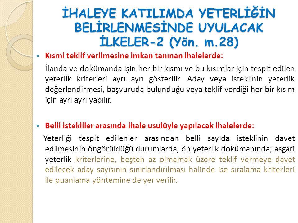 İHALEYE KATILIMDA YETERLİĞİN BELİRLENMESİNDE UYULACAK İLKELER-2 (Yön. m.28)  Kısmi teklif verilmesine imkan tanınan ihalelerde: İlanda ve dokümanda i