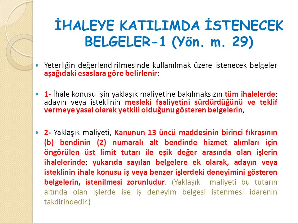 İHALEYE KATILIMDA İSTENECEK BELGELER-1 (Yön. m. 29)  Yeterliğin değerlendirilmesinde kullanılmak üzere istenecek belgeler aşağıdaki esaslara göre bel