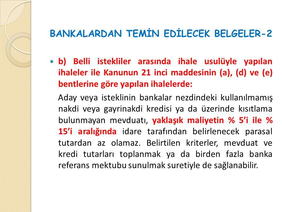 BANKALARDAN TEMİN EDİLECEK BELGELER-2  b) Belli istekliler arasında ihale usulüyle yapılan ihaleler ile Kanunun 21 inci maddesinin (a), (d) ve (e) be
