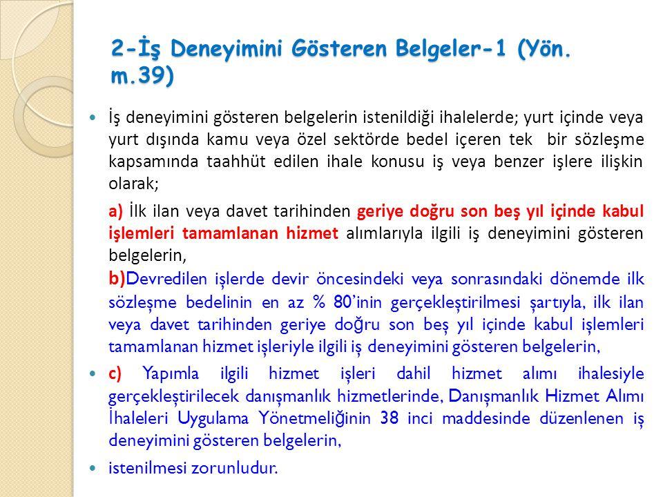 2-İş Deneyimini Gösteren Belgeler-1 (Yön. m.39)  İş deneyimini gösteren belgelerin istenildiği ihalelerde; yurt içinde veya yurt dışında kamu veya öz