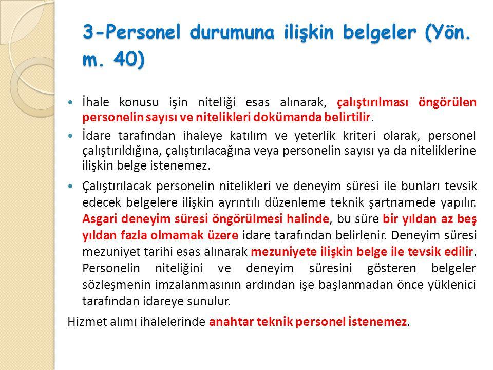 3-Personel durumuna ilişkin belgeler (Yön. m. 40)  İhale konusu işin niteliği esas alınarak, çalıştırılması öngörülen personelin sayısı ve nitelikler