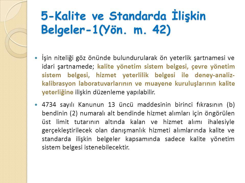 5-Kalite ve Standarda İlişkin Belgeler-1(Yön. m. 42)  İşin niteliği göz önünde bulundurularak ön yeterlik şartnamesi ve idari şartnamede; kalite yöne