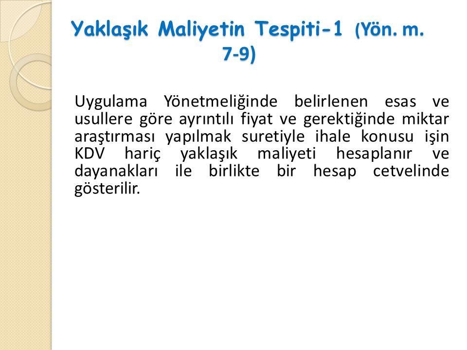 Yaklaşık Maliyetin Tespiti-1 ( Yön. m. 7-9) Yaklaşık Maliyetin Tespiti-1 ( Yön. m. 7-9) Uygulama Yönetmeliğinde belirlenen esas ve usullere göre ayrın