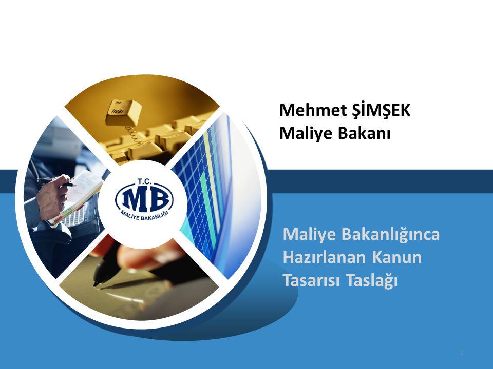 Maliye Bakanlığınca Hazırlanan Kanun Tasarısı Taslağı 1 Mehmet ŞİMŞEK Maliye Bakanı