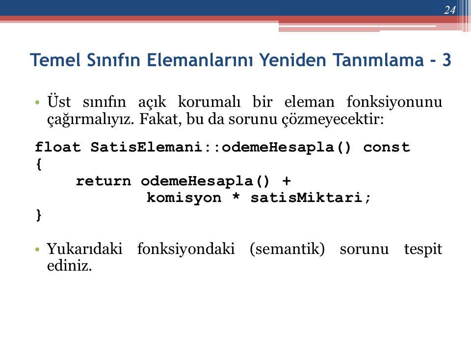 •Üst sınıfın açık korumalı bir eleman fonksiyonunu çağırmalıyız. Fakat, bu da sorunu çözmeyecektir: float SatisElemani::odemeHesapla() const { return