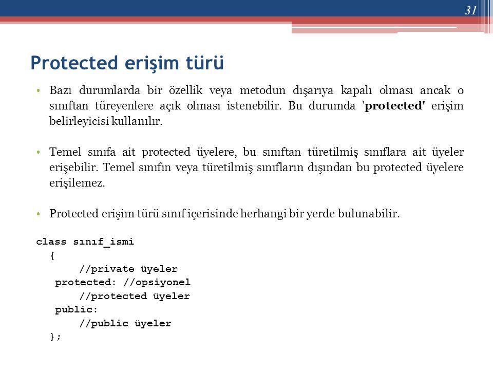 Protected erişim türü •Bazı durumlarda bir özellik veya metodun dışarıya kapalı olması ancak o sınıftan türeyenlere açık olması istenebilir. Bu durumd