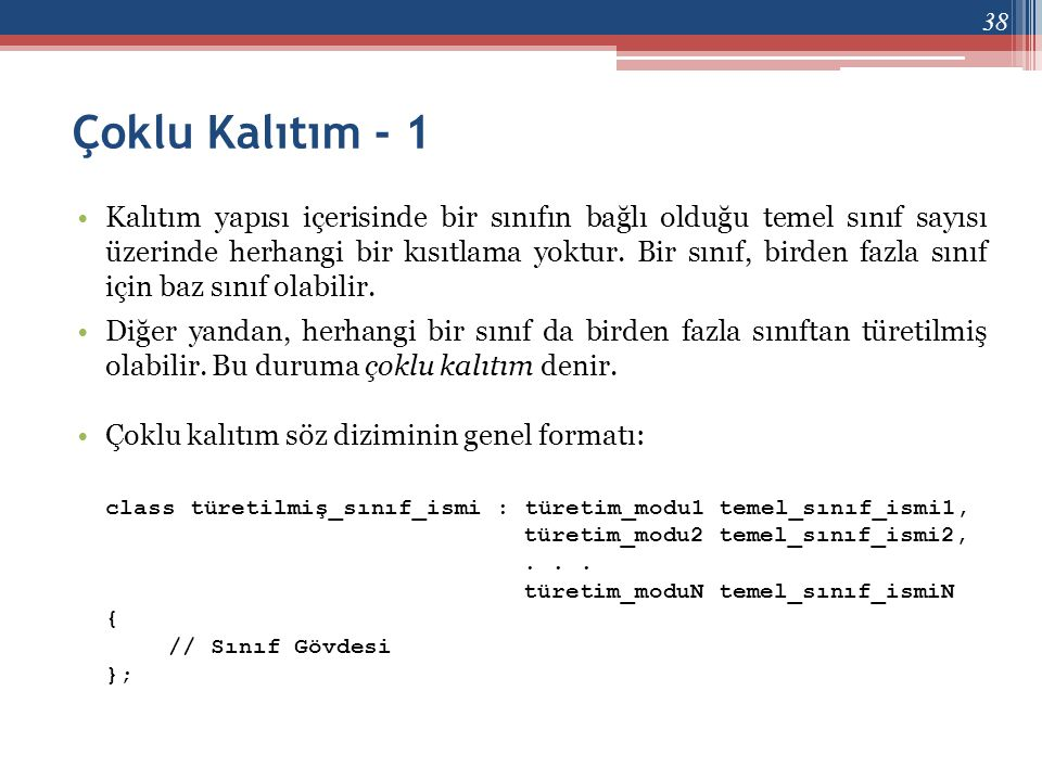 Çoklu Kalıtım - 1 •Kalıtım yapısı içerisinde bir sınıfın bağlı olduğu temel sınıf sayısı üzerinde herhangi bir kısıtlama yoktur. Bir sınıf, birden faz