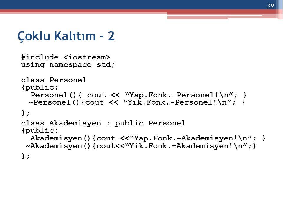 "Çoklu Kalıtım - 2 #include using namespace std; class Personel {public: Personel(){ cout << ""Yap.Fonk.–Personel!\n""; } ~Personel(){cout << ""Yik.Fonk.-"