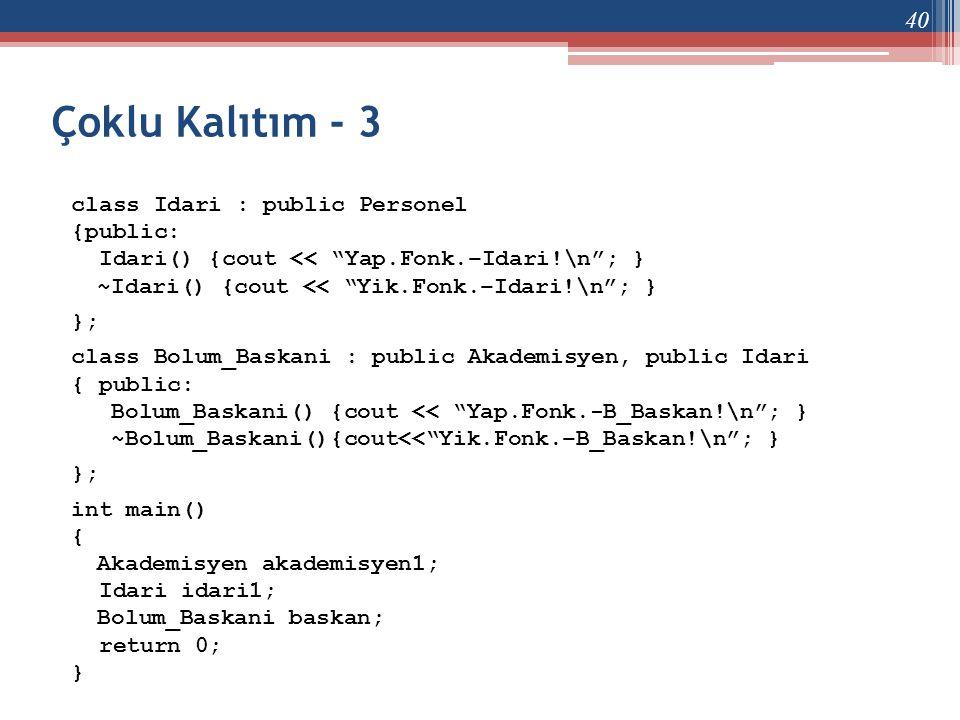 """Çoklu Kalıtım - 3 class Idari : public Personel {public: Idari() {cout << """"Yap.Fonk.–Idari!\n""""; } ~Idari() {cout << """"Yik.Fonk.–Idari!\n""""; } }; class B"""