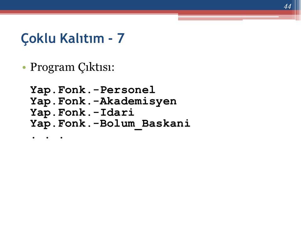 Çoklu Kalıtım - 7 •Program Çıktısı: Yap.Fonk.-Personel Yap.Fonk.-Akademisyen Yap.Fonk.-Idari Yap.Fonk.-Bolum_Baskani... 44