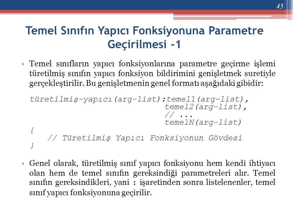 Temel Sınıfın Yapıcı Fonksiyonuna Parametre Geçirilmesi -1 •Temel sınıfların yapıcı fonksiyonlarına parametre geçirme işlemi türetilmiş sınıfın yapıcı