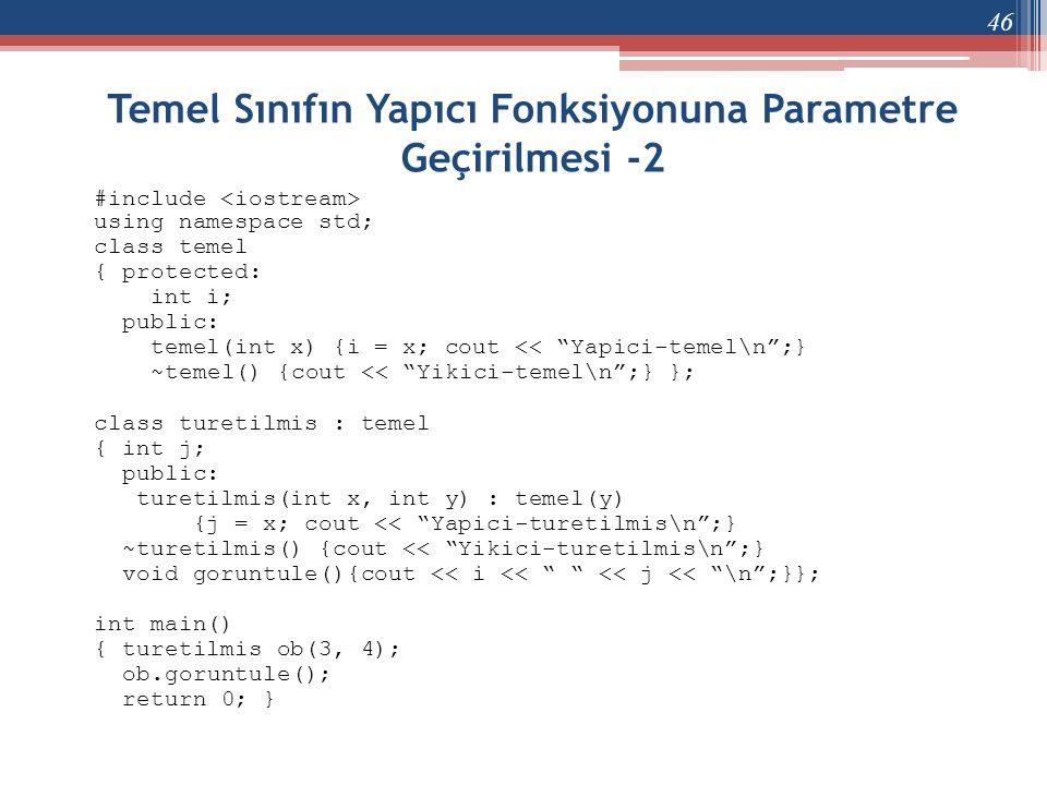 Temel Sınıfın Yapıcı Fonksiyonuna Parametre Geçirilmesi -2 #include using namespace std; class temel { protected: int i; public: temel(int x) {i = x;