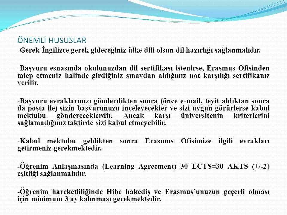 ÖNEMLİ HUSUSLAR -Gerek İngilizce gerek gideceğiniz ülke dili olsun dil hazırlığı sağlanmalıdır. -Başvuru esnasında okulunuzdan dil sertifikası istenir