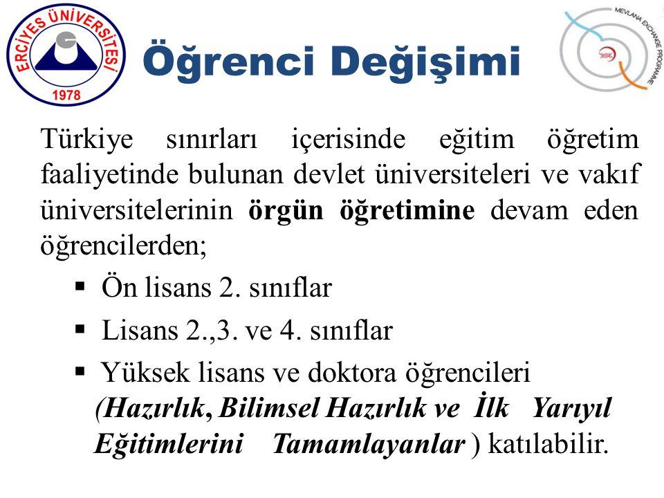 Öğrenci Değişimi Türkiye sınırları içerisinde eğitim öğretim faaliyetinde bulunan devlet üniversiteleri ve vakıf üniversitelerinin örgün öğretimine devam eden öğrencilerden;  Ön lisans 2.